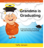 Grandma is Graduating: A heavenly story of living life fully and moving up proudly