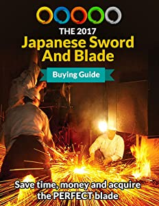 The 2017 Japanese Sword And Blade Buying Guide: Save time, money and acquire the PERFECT BLADE