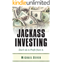 Jackass Investing: Don't do it. Profit from it. (English Edition)