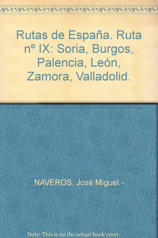 Rutas de España. Ruta nº IX: Soria, Burgos, Palencia, León, Zamora, Valladoli...: Amazon.es: NAVEROS, José Miguel.-: Libros