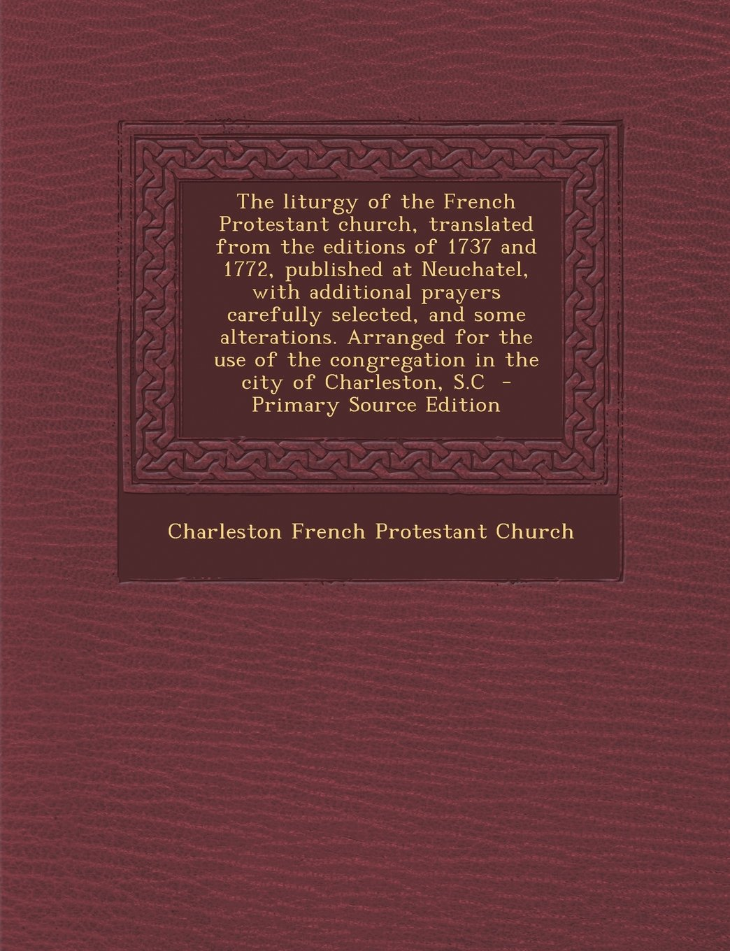 The Liturgy of the French Protestant Church, Translated from the Editions of 1737 and 1772, Published at Neuchatel, with Additional Prayers Carefully pdf