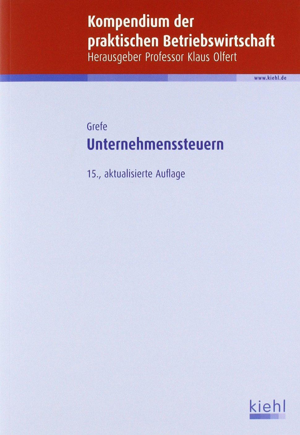 Unternehmenssteuern (Kompendium der praktischen Betriebswirtschaft) Broschiert – 13. April 2012 Cord Grefe Kiehl 3470585458 22532283