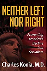 Neither Left Nor Right: Preventing America's Decline Into Socialism Kindle Edition
