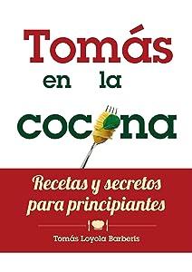Tomás en la Cocina. Recetas y secretos para principiantes (Spanish Edition)