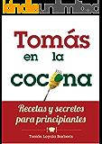 Tomás en la Cocina. Recetas y secretos para principiantes
