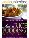 What is Rice Pudding?: 20 Delicious Recipes (Jeen's favorite rice recipes Book 4) (English Edition)