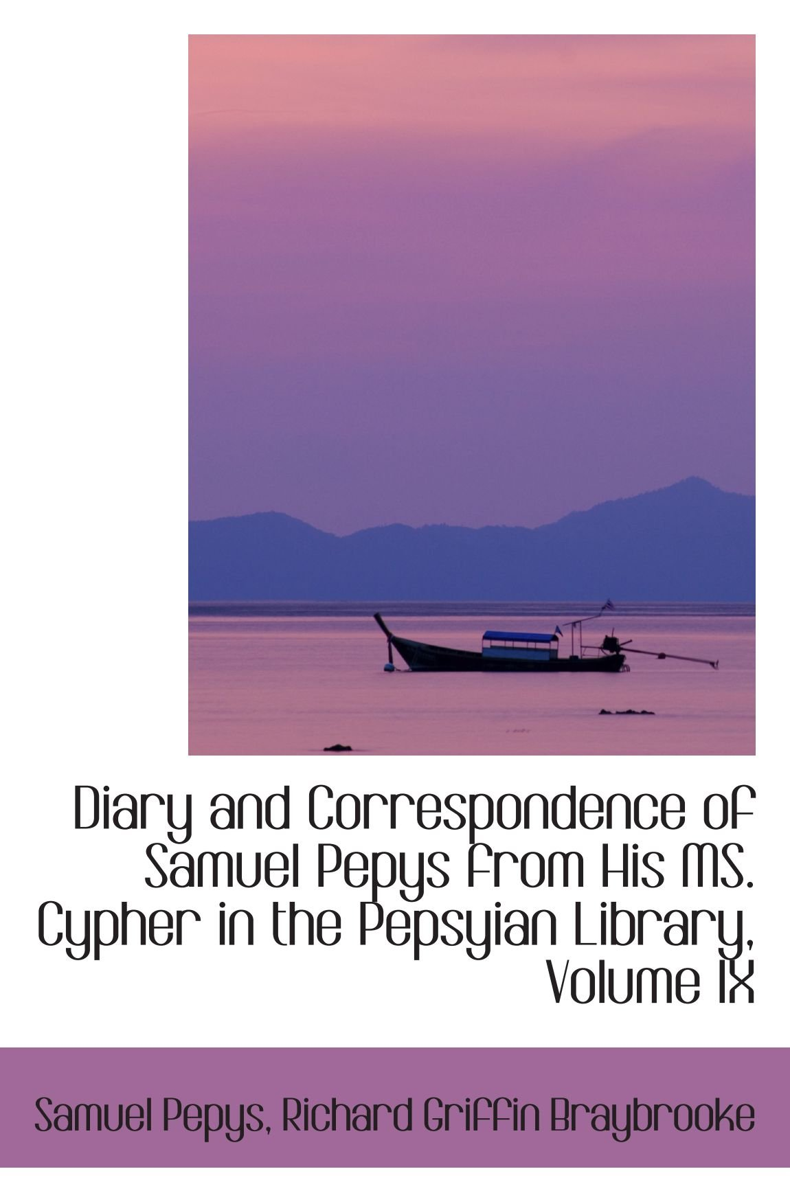 Download Diary and Correspondence of Samuel Pepys from His MS. Cypher in the Pepsyian Library, Volume IX PDF