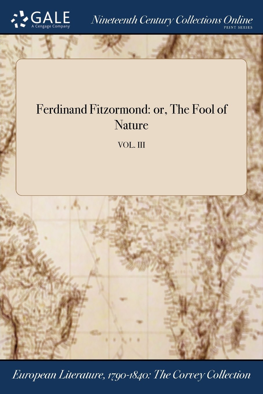 Ferdinand Fitzormond: or, The Fool of Nature; VOL. III pdf epub