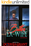 BITTER EX-WIFE: WHEN SLEEPING WITH YOUR EX GOES WRONG