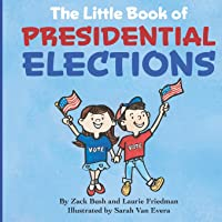 The Little Book of Presidential Elections: (Children's Book about the Importance of Voting, How Elections Work…