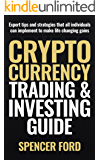 Cryptocurrency Trading & Investing Guide: Expert tips and strategies that all individuals can implement to make life changing gains