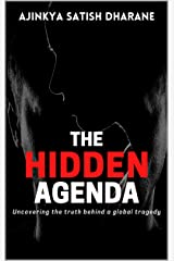The Hidden Agenda: Uncovering the truth behind a global tragedy Kindle Edition