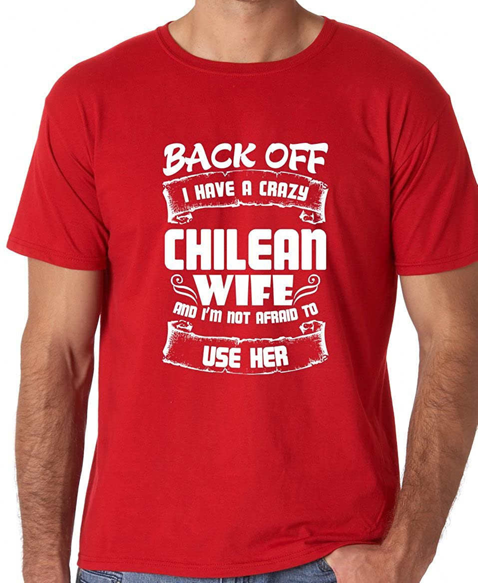 Amazon.com: AW Fashions Back Off I Have A Crazy Chilean Wife and Im Not Afraid to Use Her Premium Mens T-Shirt: Clothing