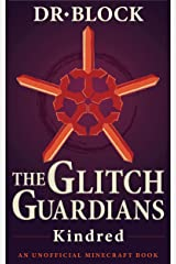 The Glitch Guardians -- Kindred: (an unofficial Minecraft book) (Tales of the Glitch Guardians Book 2) Kindle Edition