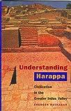 Understanding Harappa – Civilization in the Greater Indus Valley