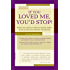 If You Loved Me, You'd Stop! What You Really Need to Know When Your Loved One Drinks Too Much
