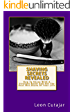 Shaving Secrets Revealed: How To Shave With A Straight Razor And Get The Best Wet Shave Of Your Life (Traditional Old School Shaving Tips, Beginners Guide)