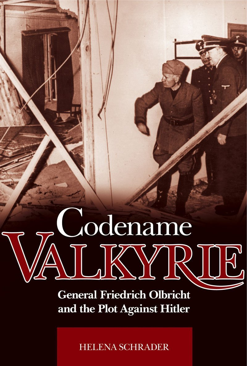 Codename 'Valkyrie': General Friedrich Olbricht and the Plot