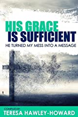 His Grace is Sufficient: He turned my Mess into my Message Kindle Edition