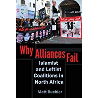 Why Alliances Fail: Islamist and Leftist Coalitions in North Africa (Modern Intellectual and Political History of the…