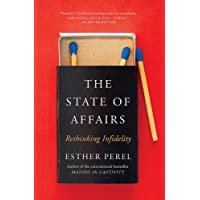 The State Of Affairs: Rethinking Infidelity - a book for anyone who has ever loved