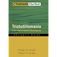 Trichotillomania: An ACT-Enhanced Behavior Therapy Approach Therapist Guide