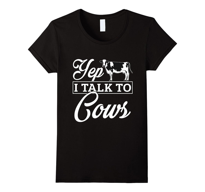 Yep I Talk To Cows T Shirt Farmer T Shirt-4LVS
