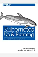Kubernetes: Up and Running: Dive into the Future of Infrastructure Paperback