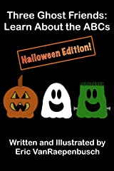 Three Ghost Friends: Learn About the ABCs - Halloween Edition Kindle Edition
