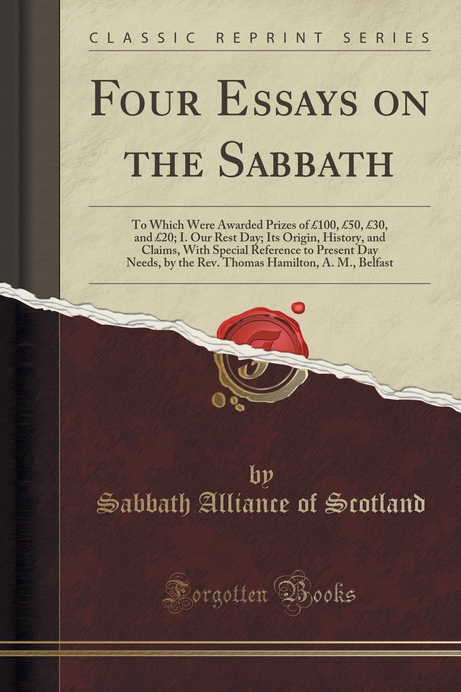 Download Four Essays on the Sabbath: To Which Were Awarded Prizes of £100, £50, £30, and £20; I. Our Rest Day; Its Origin, History, and Claims, With Special ... Hamilton, A. M., Belfast (Classic Reprint) PDF