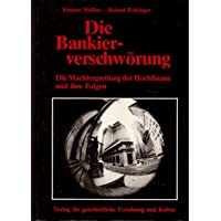 Die Bankierverschwörung: Die Machtergreifung der Hochfinanz und ihre Folgen