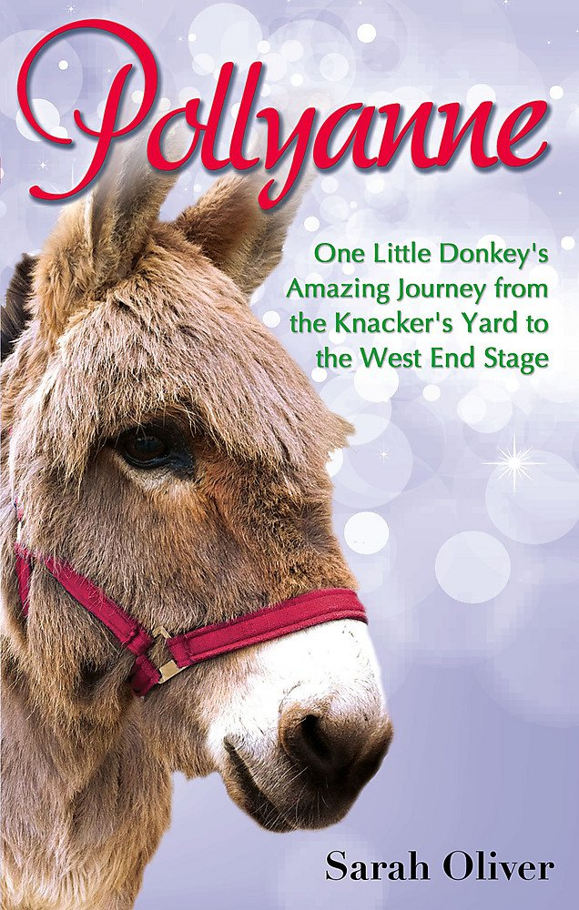 Pollyanne: One Little Donkey's Amazing Journey from the Knacker's Yard to the West End Stage pdf epub