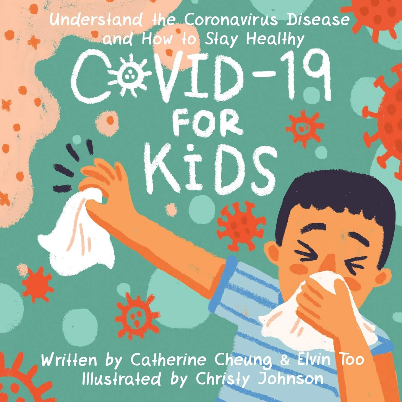COVID-19 For Kids: Understand The Coronavirus Disease And How To Stay Healthy
