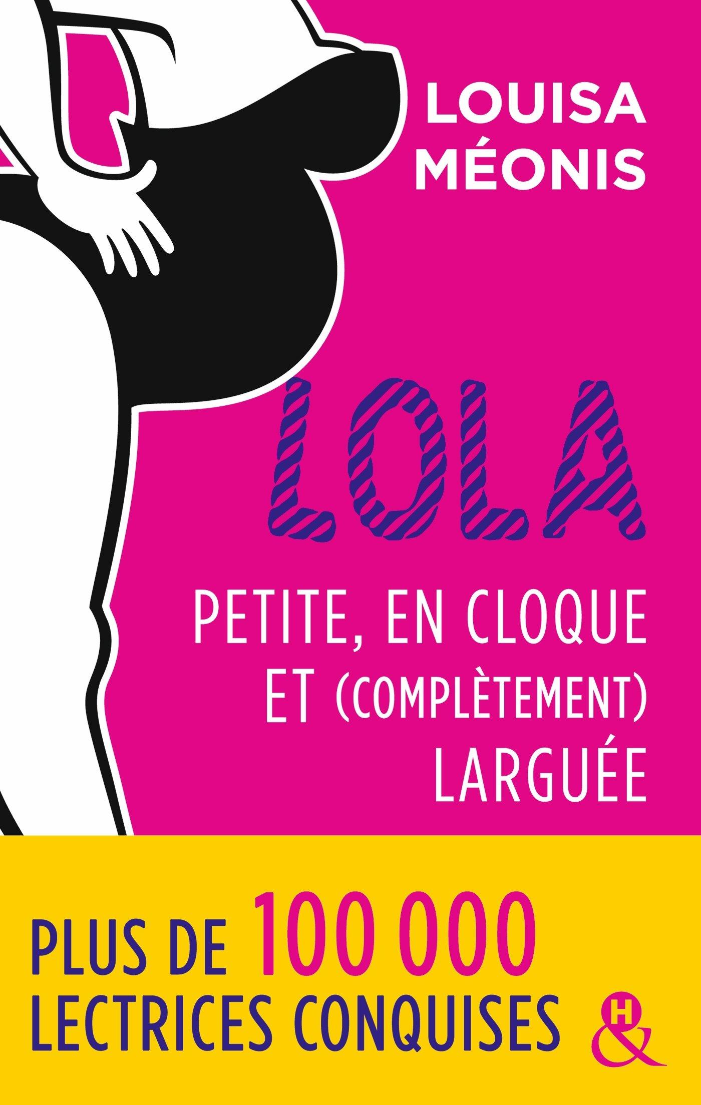Lola - Petite, en cloque et complètement larguée: la suite de la série à succès Lola, une comédie romantique française Broché – 13 septembre 2017 Louisa Méonis Editions Harlequin 2280379015 Comédie sentimentale