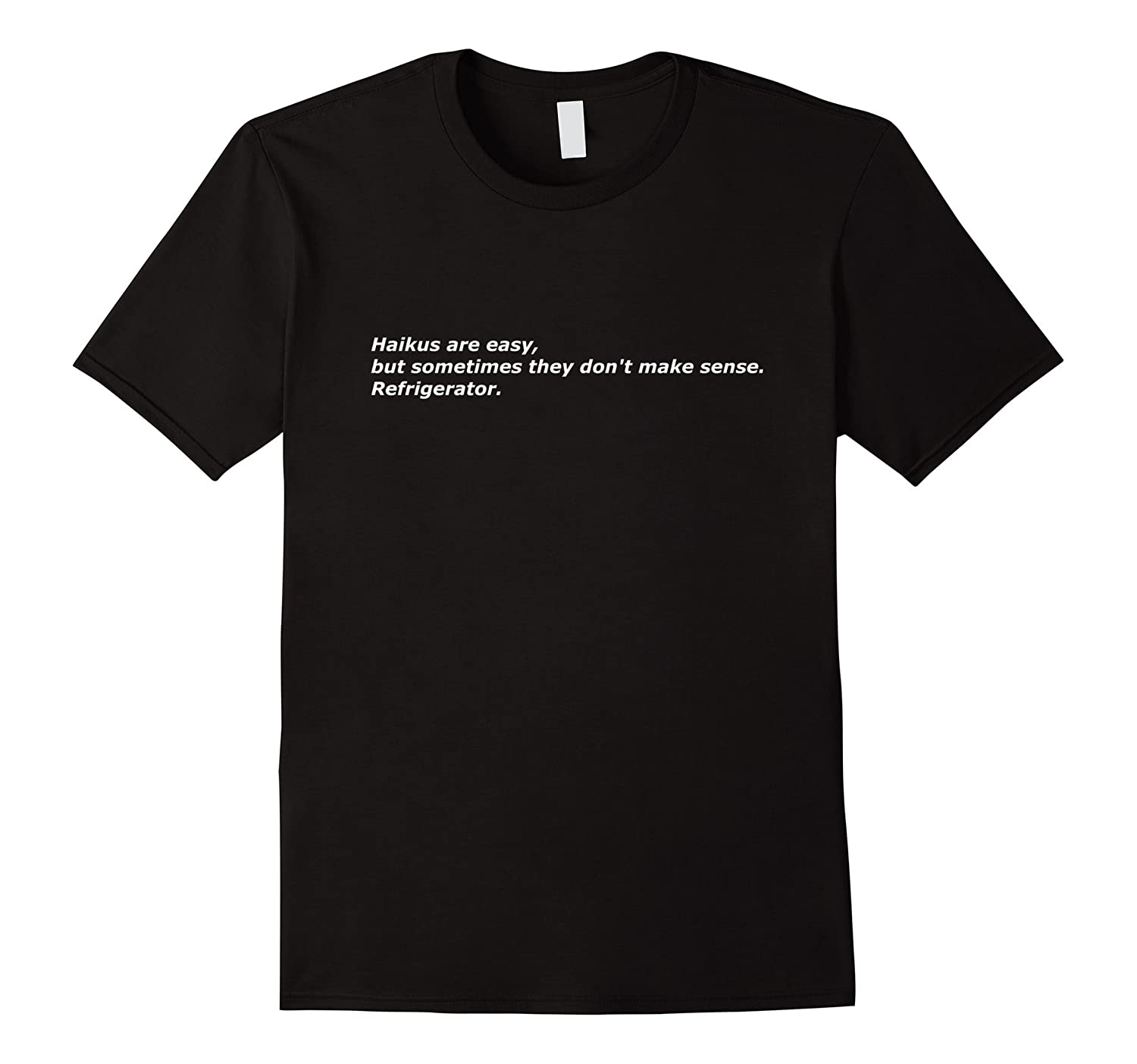 1a10ffc07 Haikus are easy, refrigerator joke - Funny Shirt White Text-ANZ ...