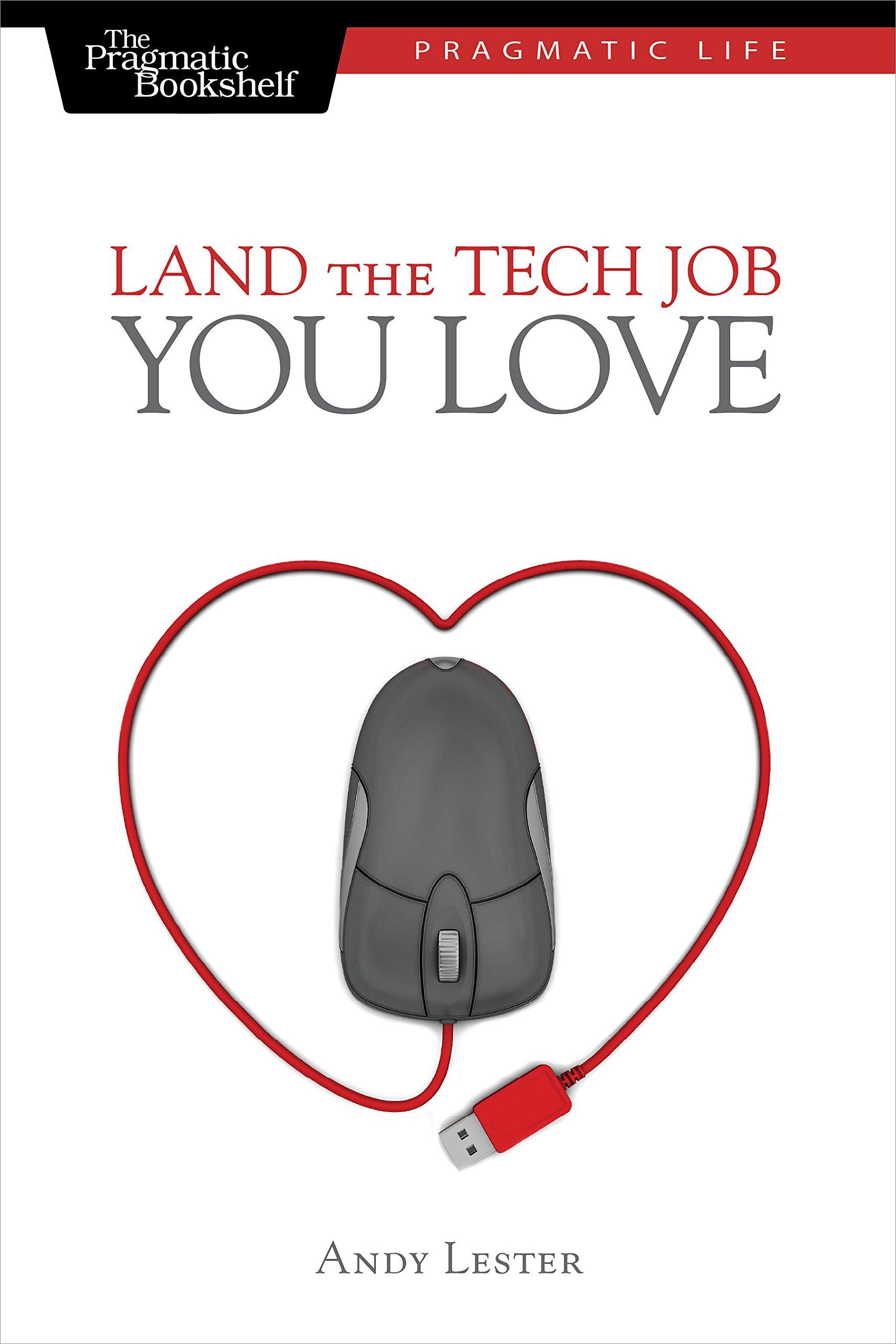 Land the Tech Job You Love (Pragmatic Life)