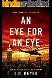 An Eye For An Eye: An Action-Packed Political Thriller (Matthew Richter Thriller Series Book 2)