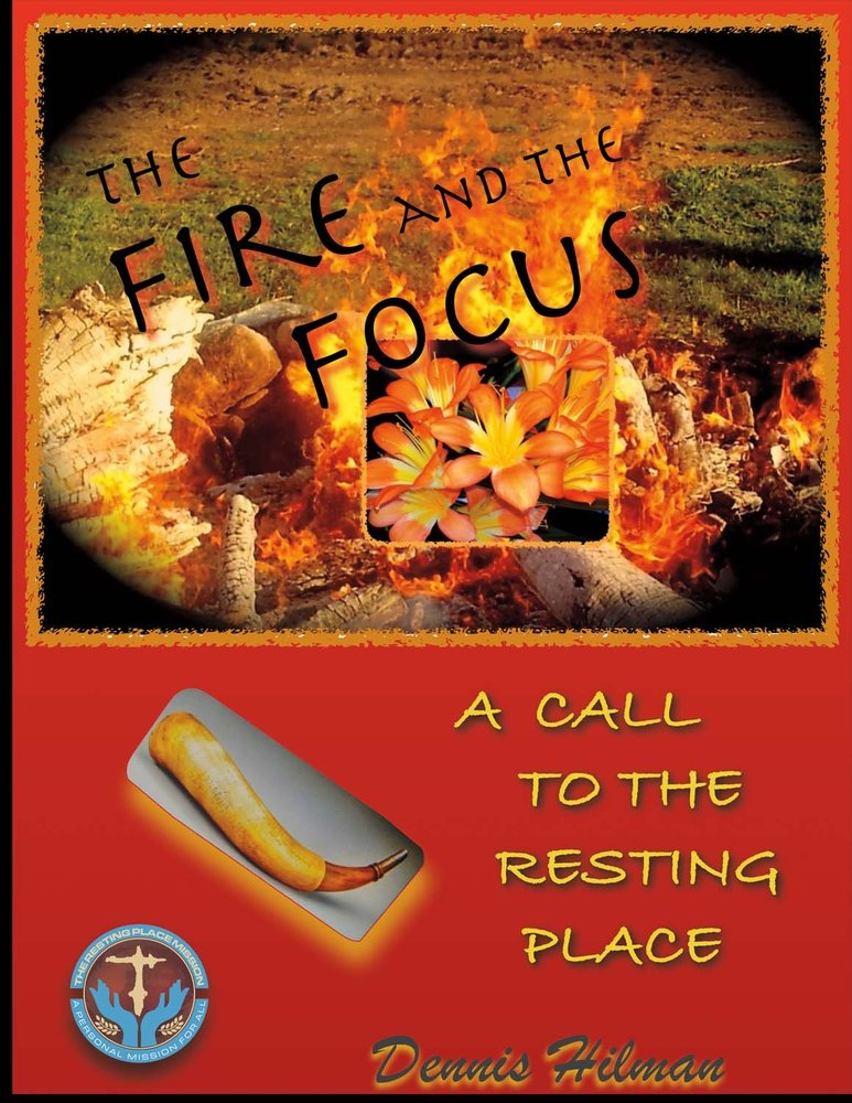 The Fire and The Focus: A Call to the Resting Place ebook