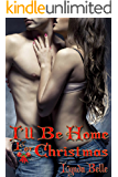 I'll Be Home For Christmas: An Erotic Romance Short
