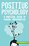 Positive Psychology: A Practical Guide to Personal Transformation: Motivational Psychology: Gain Confidence in Every Area of Your Life (Applied Psychology)