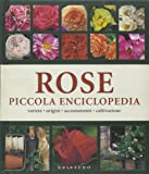 Rose. Piccola enciclopedia