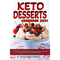 Keto Desserts Cookbook 2021: Lose Weight on Ketogenic Diet with Delicious, Low-Carb Recipes to Satisfy Your Sweet Tooth