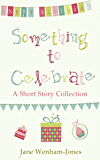 Something to Celebrate - a short story collection