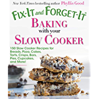 Fix-It and Forget-It Baking with Your Slow Cooker: 150 Slow Cooker Recipes for Breads, Pizza, Cakes, Tarts, Crisps, Bars…