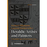 Heraldic Artists and Painters in the Middle Ages and Early Modern Times (Heraldic Studies, Band 1)