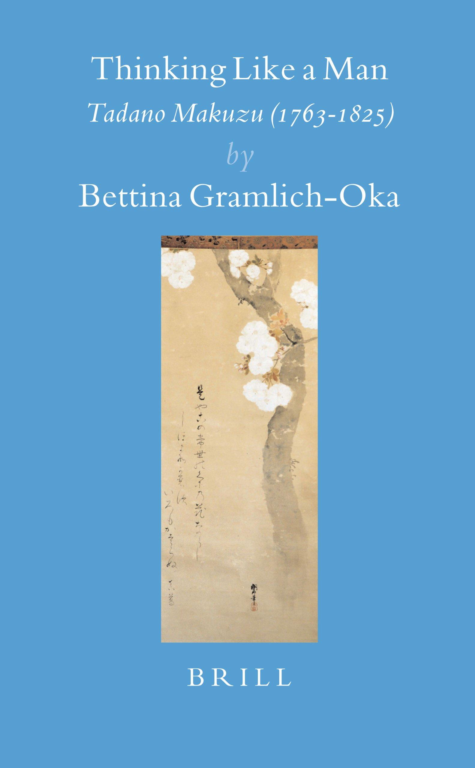 Thinking Like a Man: Tadano Makuzu (1763-1825) (Brill's Japanese Studies Library) PDF