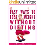 Easy Ways to Lose Weight Without Dieting: How to Lose Weight Naturally (Without Weird Diets or Crazy Workout Regimens)