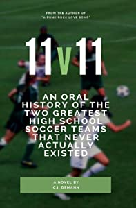 11v11: An Oral History of the Two Greatest High School Soccer Teams  That Never Actually Existed