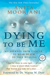 Dying to Be Me: My Journey from Cancer, to Near Death, to True Healing Kindle Edition