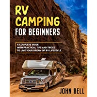 RV Camping for Beginners: A Complete Guide with Practical Tips and Tricks to Live Your Dream of RV Lifestyle